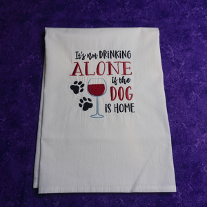 It's Not Drinking Alone if the Dog is Home Dish Towel