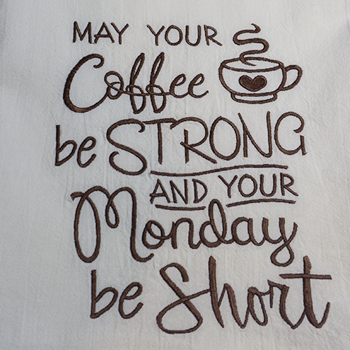 """""""May Your Coffee Be Strong and Your Monday be Short"""""""